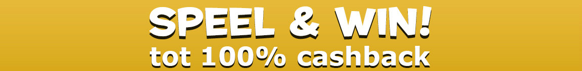 Speel & win tot 100% cashback